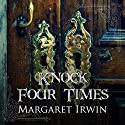 Knock Four Times Audiobook by Margaret Irwin Narrated by Zara Ramm
