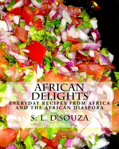 African Delights: Everyday recipes from Africa and the African Diaspora (Cultures, People and Places) (Volume 2) ebook