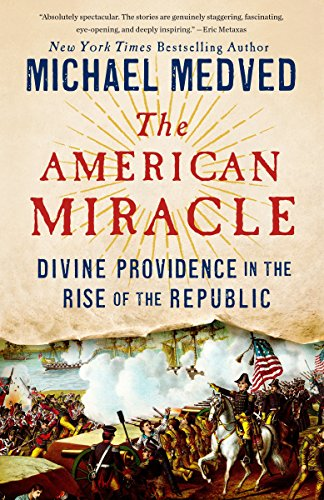 The American Miracle: Divine Providence in the Rise of the Republic (Did The Founding Fathers Believe In God)