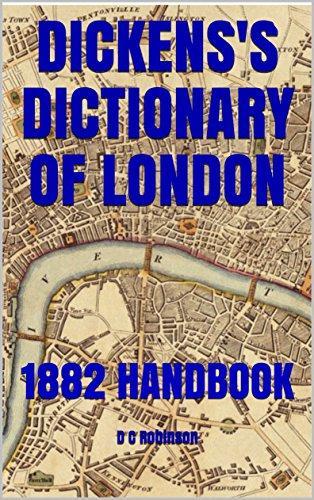 DICKENS'S DICTIONARY OF LONDON: 1882 HANDBOOK (1882 Dictionary)