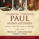 Thinking Through Paul: Audio Lectures: A Survey of His Life, Letters, and Theology Lecture by Bruce W. Longenecker, Todd D. Still Narrated by Bruce W. Longenecker, Todd D. Still