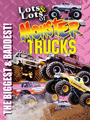Lots & Lots of Monster Trucks - The Biggest and Baddest!