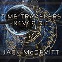 Time Travelers Never Die Audiobook by Jack McDevitt Narrated by Paul Boehmer
