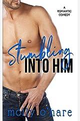 Stumbling Into Him (Stumbling Through Life Book 1) Kindle Edition