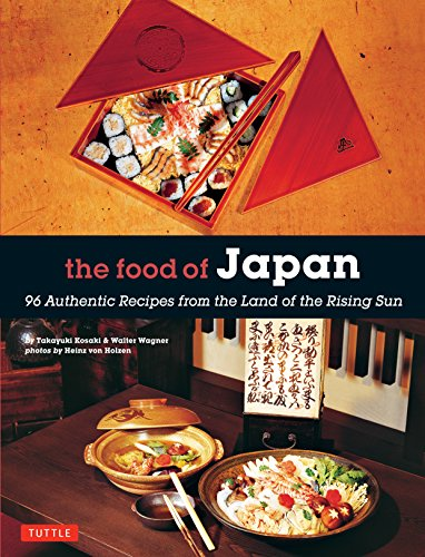 Food of Japan: 96 Authentic Recipes from the Land of the Rising Sun by Takayuki Kosaki, Walter Wagner