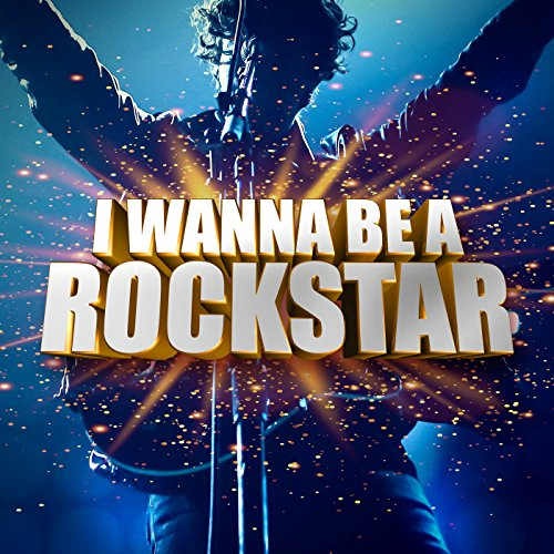 I Wanna Be a Rockstar [Explicit]