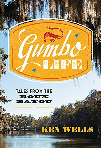 Gumbo Life: Tales from the Roux Bayou by Ken Wells