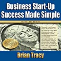 Business Start-Up Success Made Simple Audiobook by Brian Tracy Narrated by Brian Tracy