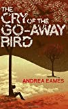 The Cry of the Go-Away Bird, Andrea Eames, 1846553733