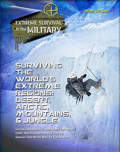 Surviving the World's Extreme Regions: Desert, Arctic, Mountains, & Jungle (Extreme Survival in the Military) pdf