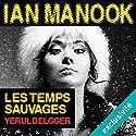 Les temps sauvages (Commissaire Yeruldelgger) | Livre audio Auteur(s) : Ian Manook Narrateur(s) : Jean-Christophe Lebert
