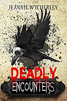 Deadly Encounters: An anthology by [Wycherley, Jeannie]