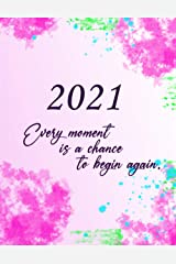 Bloggers 2021 Monthly/Weekly Planner Calendar: Every Moment is a Chance to Begin AgainJ Paperback