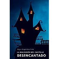 La maldición del castillo desencantado (Infantil (a partir de 8 años)) (Spanish Edition)
