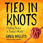 Tied in Knots: Finding Peace in Today's World   Greg Willits