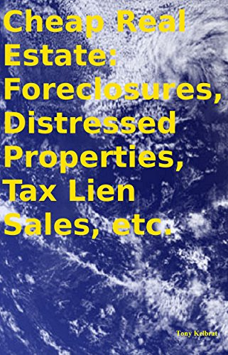 Cheap Real Estate: Foreclosures, Distressed Properties, Tax Lien Sales, etc.