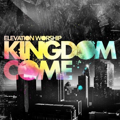 Kingdom Come - Elevation Music