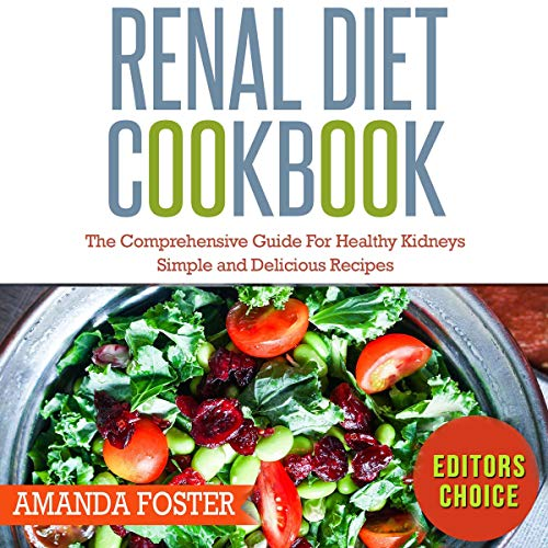 Renal Diet Cookbook: The Comprehensive Guide for Healthy Kidneys: Simple and Delicious Recipes for Healthy Kidneys by Amanda Foster