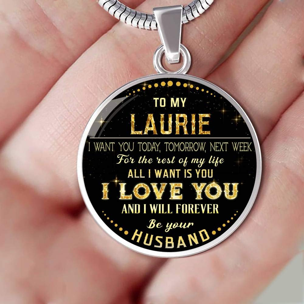 Valentines Gifts for Her Funny Necklace to My Laurie I Want You Today Next Week for The Rest of Life All I Want is You I Love You and I Will Forever Be Your Husband Tomorrow