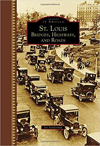St. Louis: Bridges, Highways, and Roads (Images of America): Joe ...