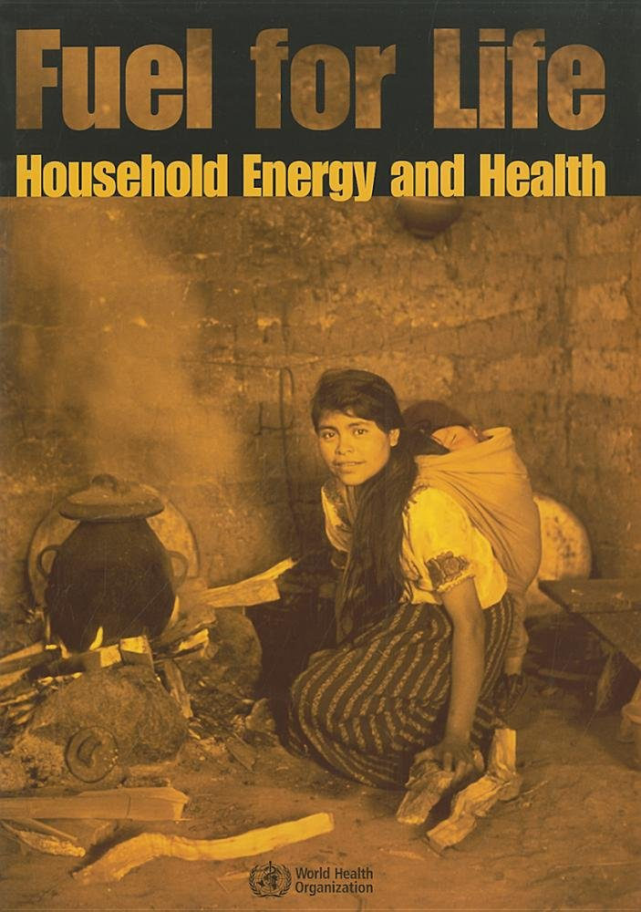 Fuel for Life: Household Energy and Health: World Health ...