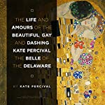 The Life and Amours of the Beautiful, Gay and Dashing Kate Percival, Annotated   Kate Percival