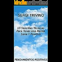 Pensamientos Positivos: 10 Sencillas Tecnicas Para Tener Una Mente Sana Y Positiva