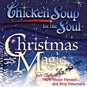 Chicken Soup for the Soul: Christmas Magic: 101 Holiday Tales of Inspiration, Love, and Wonder Hörbuch