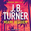 Miami Requiem: Deborah Jones Crime Thriller Series, Book 1 Audiobook by J. B. Turner Narrated by Mia Ellis