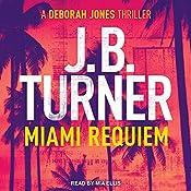 Miami Requiem: Deborah Jones Crime Thriller Series, Book 1 | J. B. Turner