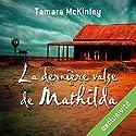 La dernière valse de Mathilda Audiobook by Tamara McKinley Narrated by Ludmila Ruoso