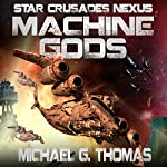 Machine Gods: Star Crusades Nexus, Book 2 | Michael G. Thomas