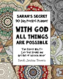 "With God All Things are Possible - 90 Day Pocket Planner: ""The Easiest way To  Live Your Dreams and Get Out of Survival Mode"" (Sarah's Secret Pocket Planners) (Volume 4)"