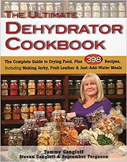 The ultimate dehydrator cookbook the complete guide to drying food the ultimate dehydrator cookbook the complete guide to drying food plus 398 recipes including making jerky fruit leather just add water meals tammy forumfinder Choice Image