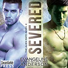 Severed: The Alien Mate Index, Book 4 Audiobook by Evangeline Anderson Narrated by Mackenzie Cartwright, William Martin