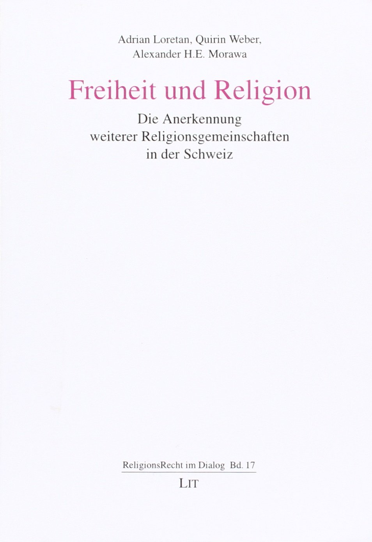 Freiheit und Religion: Die Anerkennung weiterer Religionsgemeinschaften in der Schweiz