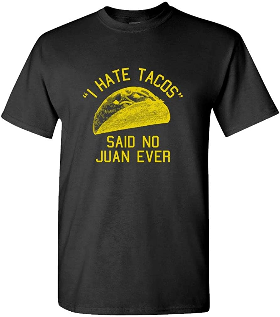 I Hate Tacos Said no Juan Ever - Funny - Mens Cotton T-Shirt