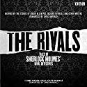 The Rivals: Tales of Sherlock Holmes' Rival Detectives (Dramatisation): 12 BBC Radio Dramas of Mystery and Suspense Radio/TV Program by Edgar Allan Poe, Jacques Futrelle Narrated by Tim Pigott-Smith, James Fleet,  Full Cast