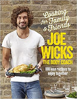 Cooking For Family Friends 100 Lean Recipes To Enjoy Together Wicks Joe 9781509820252 Amazon Com Books