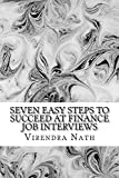Seven Easy Steps to Succeed at Finance Job Interviews: A Pocket Guide for Grad Level Job Interviews in Financial Services, Funds & Investment Banks