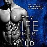 Dirty Wife Games: Indecent Games, Book 2 | Clarissa Wild