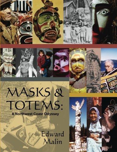 Northwest Coast Indian Masks - Masks and Totems: A Northwest Coast Odyssey