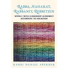 Rabba, Maharat, Rabbanit, Rebbetzin: Women with Leadership Authority According to Halachah
