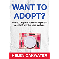 Want To Adopt? How To Prepare Yourself To Parent A Child From The Care System (English Edition)