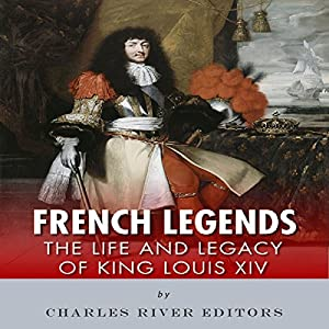 French Legends: The Life and Legacy of King Louis XIV Audiobook