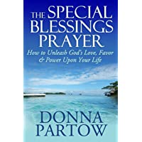 The Special Blessings Prayer: How to Unleash God's Love, Favor & Power Upon Your Life