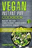 vegan pressure cooker - Vegan Instant Pot Cookbook - Healthy and Easy Vegan Pressure Cooker Recipes for Everyday Cooking