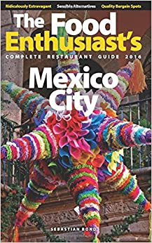 Book Mexico City - 2016 (The Food Enthusiast's Complete Restaurant Guide)