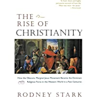 The Rise of Christianity: How the Obscure, Marginal Jesus Movement Became the Dominant Religious Force in the Western…