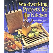 Woodworking Projects for the Kitchen: 50 Useful, Easy-To-Make Items